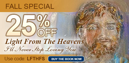 Fall Special - 25% OFF Light From the Heavens - I'll Never Stop Loving You - Use Code: LFTHFS - BUY THE BOOK NOW
